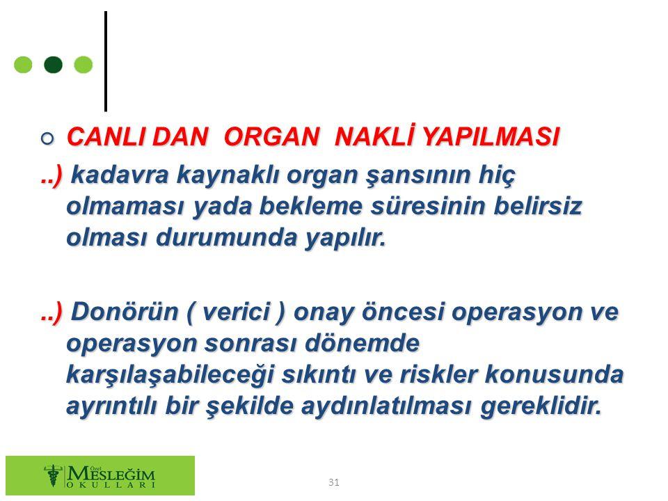 ○ CANLI DAN ORGAN NAKLİ YAPILMASI..) kadavra kaynaklı organ şansının hiç olmaması yada bekleme süresinin belirsiz olması durumunda yapılır...) Donörün
