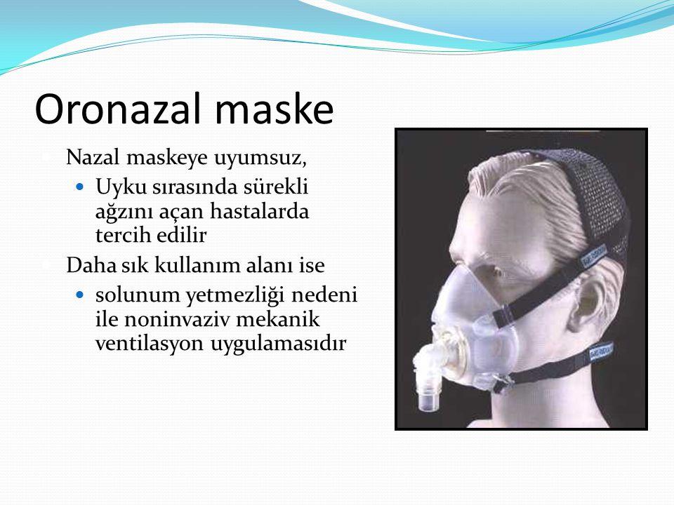 Oronazal maske Nazal maskeye uyumsuz, Uyku sırasında sürekli ağzını açan hastalarda tercih edilir Daha sık kullanım alanı ise solunum yetmezliği nedeni ile noninvaziv mekanik ventilasyon uygulamasıdır