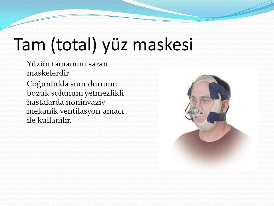 Tam (total) yüz maskesi Yüzün tamamını saran maskelerdir Çoğunlukla şuur durumu bozuk solunum yetmezlikli hastalarda noninvaziv mekanik ventilasyon amacı ile kullanılır.