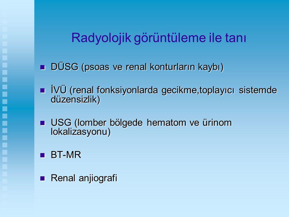Radyolojik görüntüleme ile tanı DÜSG (psoas ve renal konturların kaybı) DÜSG (psoas ve renal konturların kaybı) İVÜ (renal fonksiyonlarda gecikme,topl