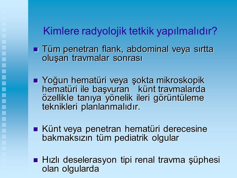 Kimlere radyolojik tetkik yapılmalıdır? Tüm penetran flank, abdominal veya sırtta oluşan travmalar sonrası Tüm penetran flank, abdominal veya sırtta o
