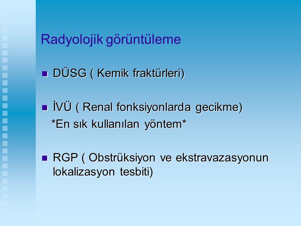 Radyolojik görüntüleme DÜSG ( Kemik fraktürleri) DÜSG ( Kemik fraktürleri) İVÜ ( Renal fonksiyonlarda gecikme) İVÜ ( Renal fonksiyonlarda gecikme) *En