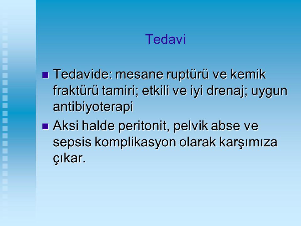 Tedavi Tedavide: mesane ruptürü ve kemik fraktürü tamiri; etkili ve iyi drenaj; uygun antibiyoterapi Tedavide: mesane ruptürü ve kemik fraktürü tamiri