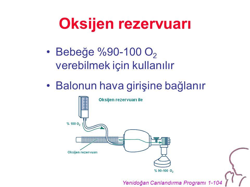 Yenidoğan Canlandırma Programı 1-104 Oksijen rezervuarı Bebeğe %90-100 O 2 verebilmek için kullanılır Balonun hava girişine bağlanır