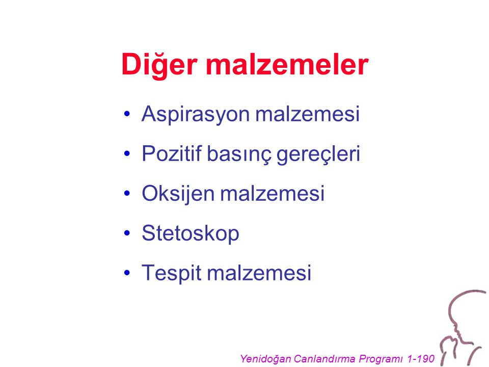 Yenidoğan Canlandırma Programı 1-190 Diğer malzemeler Aspirasyon malzemesi Pozitif basınç gereçleri Oksijen malzemesi Stetoskop Tespit malzemesi