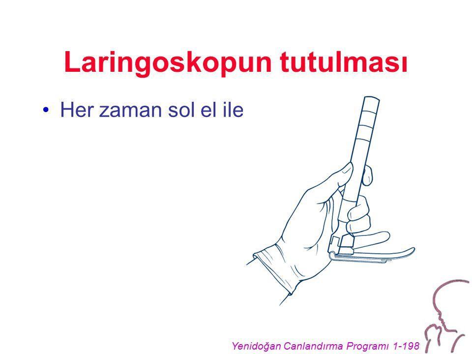Yenidoğan Canlandırma Programı 1-198 Laringoskopun tutulması Her zaman sol el ile!