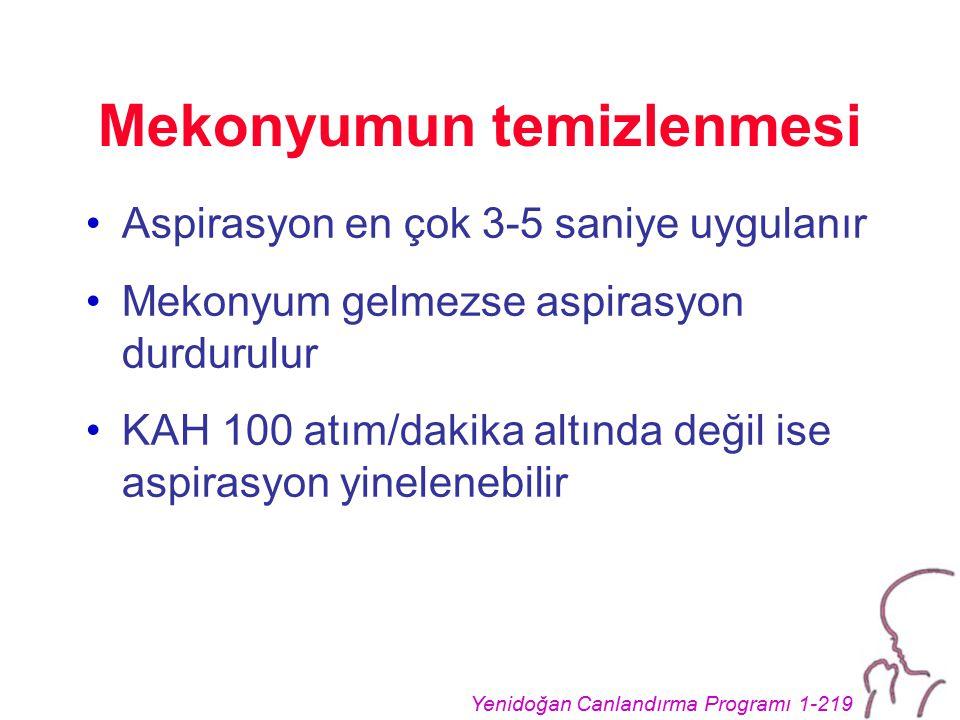 Yenidoğan Canlandırma Programı 1-219 Mekonyumun temizlenmesi Aspirasyon en çok 3-5 saniye uygulanır Mekonyum gelmezse aspirasyon durdurulur KAH 100 atım/dakika altında değil ise aspirasyon yinelenebilir