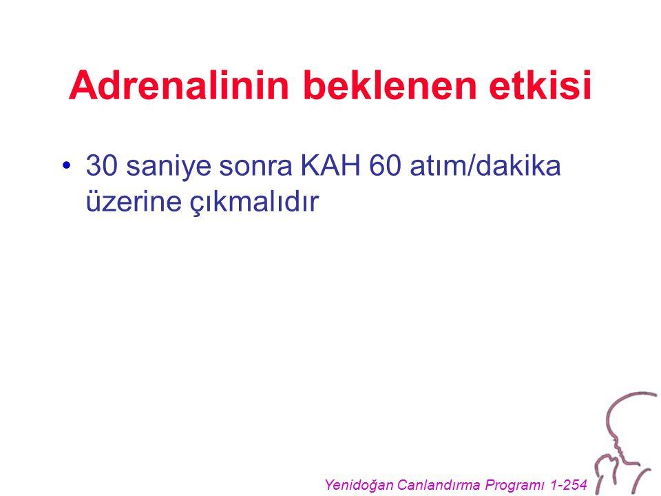 Yenidoğan Canlandırma Programı 1-254 Adrenalinin beklenen etkisi 30 saniye sonra KAH 60 atım/dakika üzerine çıkmalıdır