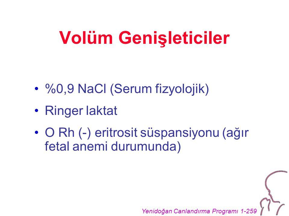 Yenidoğan Canlandırma Programı 1-259 Volüm Genişleticiler %0,9 NaCl (Serum fizyolojik) Ringer laktat O Rh (-) eritrosit süspansiyonu (ağır fetal anemi durumunda)