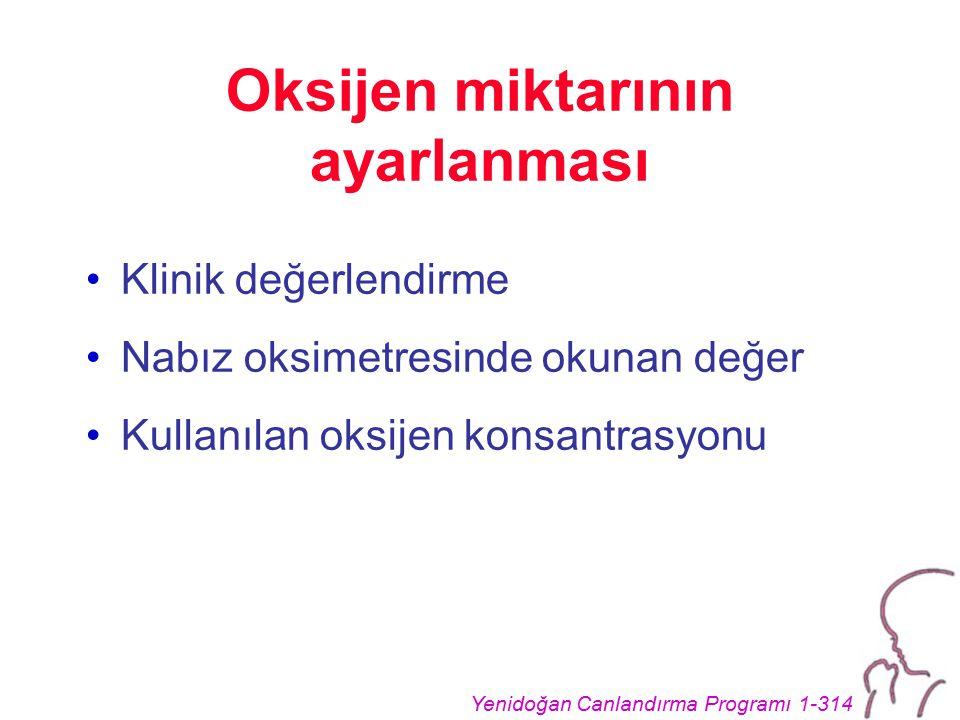 Yenidoğan Canlandırma Programı 1-314 Oksijen miktarının ayarlanması Klinik değerlendirme Nabız oksimetresinde okunan değer Kullanılan oksijen konsantr