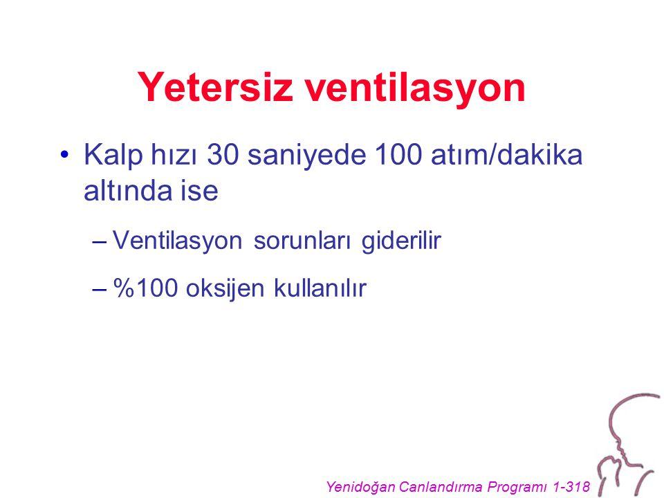 Yenidoğan Canlandırma Programı 1-318 Yetersiz ventilasyon Kalp hızı 30 saniyede 100 atım/dakika altında ise –Ventilasyon sorunları giderilir –%100 oksijen kullanılır