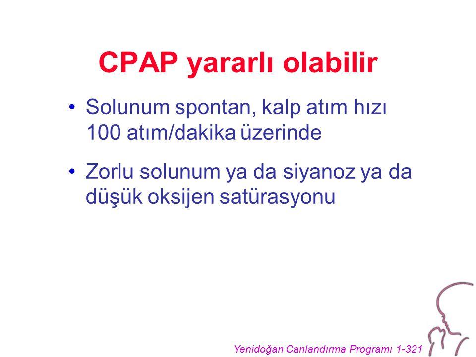 Yenidoğan Canlandırma Programı 1-321 CPAP yararlı olabilir Solunum spontan, kalp atım hızı 100 atım/dakika üzerinde Zorlu solunum ya da siyanoz ya da düşük oksijen satürasyonu