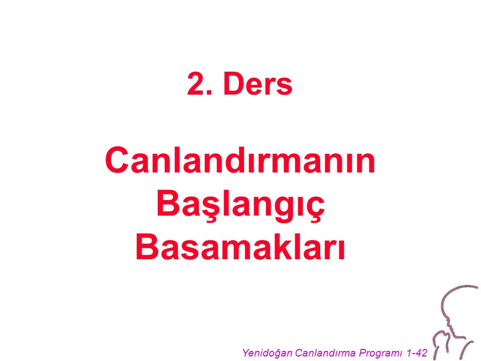 Yenidoğan Canlandırma Programı 1-42 2. Ders Canlandırmanın Başlangıç Basamakları