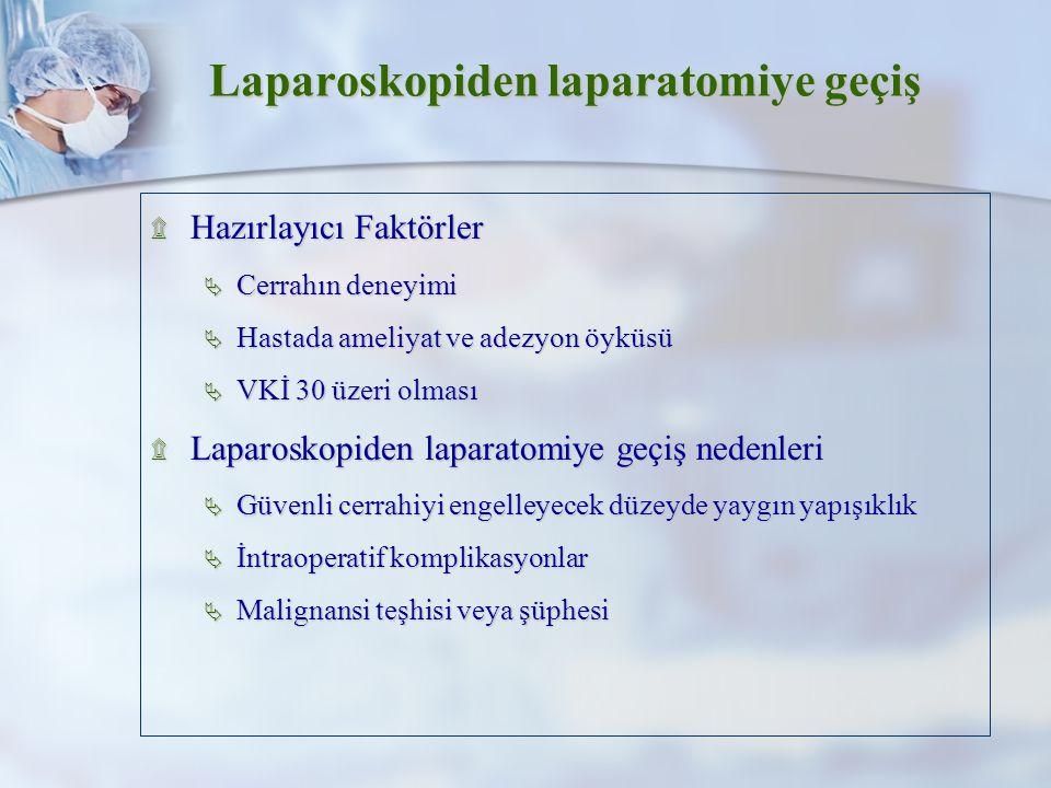 Laparoskopiden laparatomiye geçiş ۩ Hazırlayıcı Faktörler  Cerrahın deneyimi  Hastada ameliyat ve adezyon öyküsü  VKİ 30 üzeri olması ۩ Laparoskopiden laparatomiye geçiş nedenleri  Güvenli cerrahiyi engelleyecek düzeyde yaygın yapışıklık  İntraoperatif komplikasyonlar  Malignansi teşhisi veya şüphesi