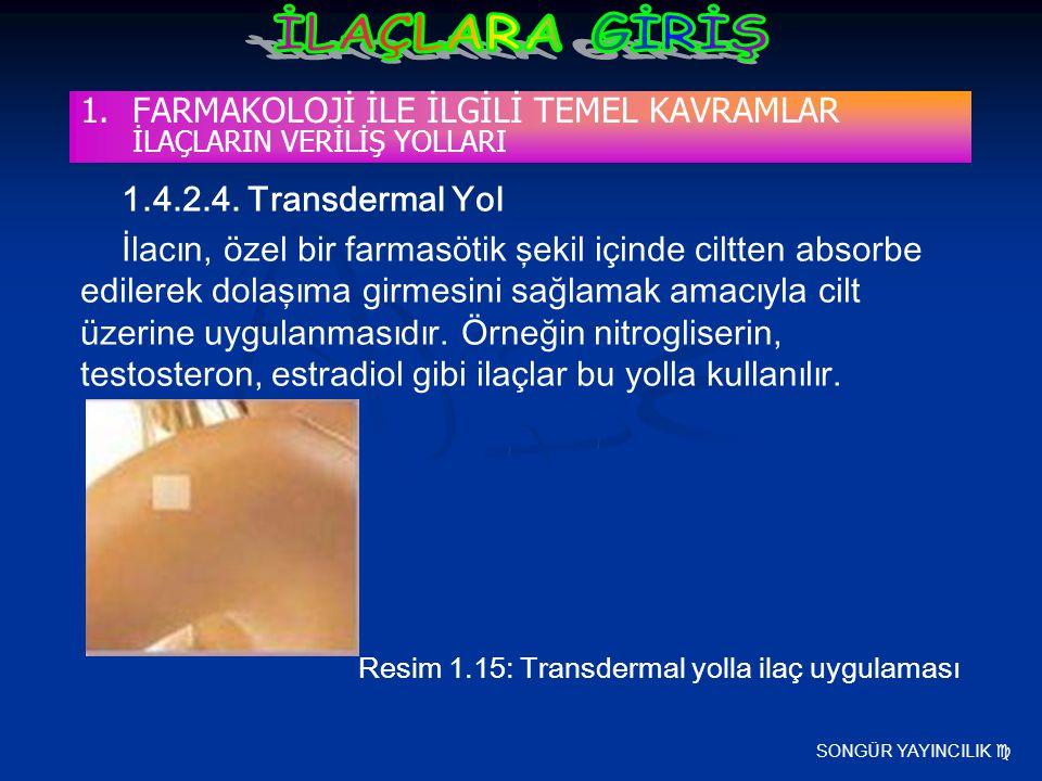 SONGÜR YAYINCILIK  1.FARMAKOLOJİ İLE İLGİLİ TEMEL KAVRAMLAR İLAÇLARIN VERİLİŞ YOLLARI 1.4.2.4. Transdermal Yol İlacın, özel bir farmasötik şekil için
