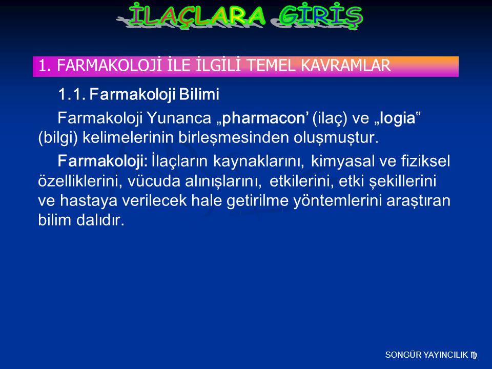 """SONGÜR YAYINCILIK  1.1. Farmakoloji Bilimi Farmakoloji Yunanca """"pharmacon' (ilaç) ve """"logia"""" (bilgi) kelimelerinin birleşmesinden oluşmuştur. Farmako"""