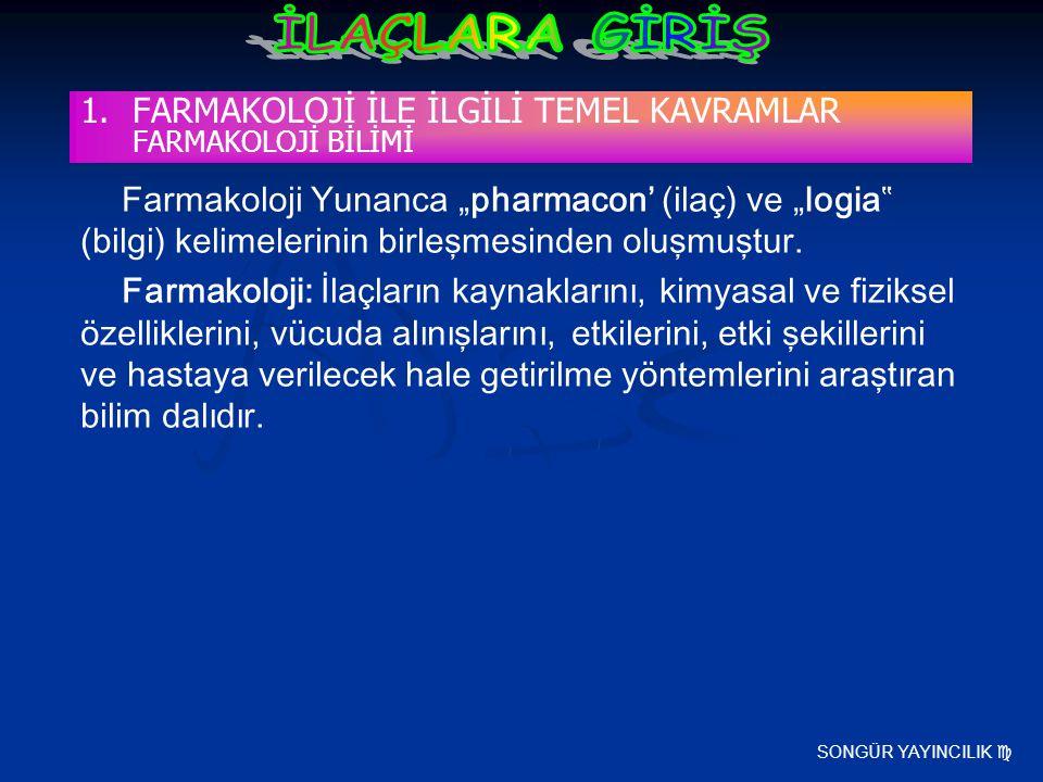 """SONGÜR YAYINCILIK  Farmakoloji Yunanca """"pharmacon' (ilaç) ve """"logia"""" (bilgi) kelimelerinin birleşmesinden oluşmuştur. Farmakoloji: İlaçların kaynakla"""