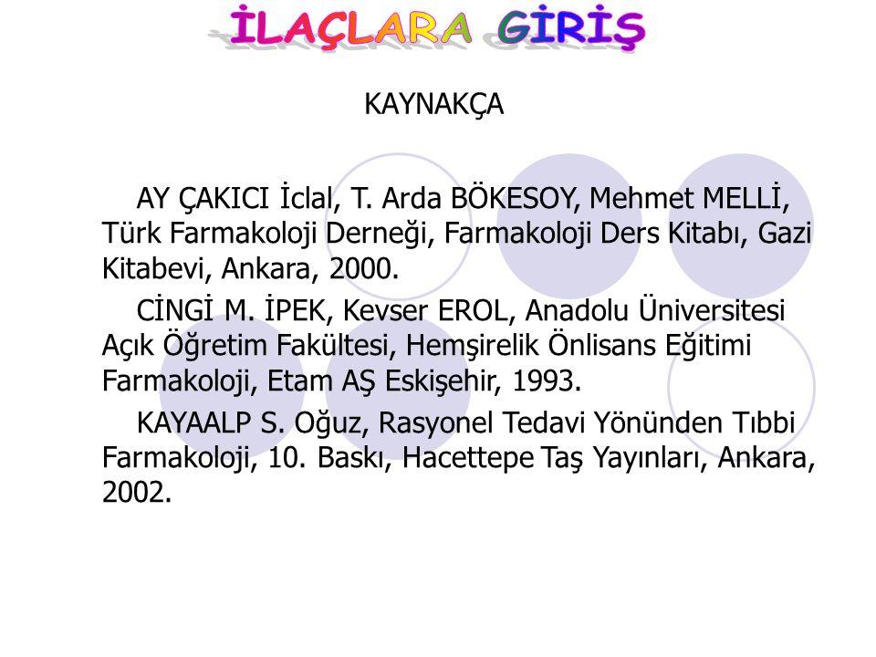 KAYNAKÇA AY ÇAKICI İclal, T. Arda BÖKESOY, Mehmet MELLİ, Türk Farmakoloji Derneği, Farmakoloji Ders Kitabı, Gazi Kitabevi, Ankara, 2000. CİNGİ M. İPEK