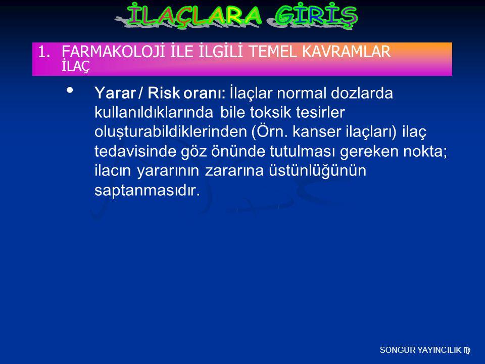 SONGÜR YAYINCILIK  Yarar / Risk oranı: İlaçlar normal dozlarda kullanıldıklarında bile toksik tesirler oluşturabildiklerinden (Örn. kanser ilaçları)