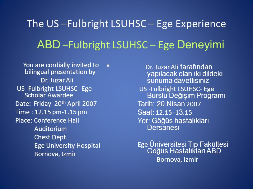 The US –Fulbright LSUHSC – Ege Experience You are cordially invited to a bilingual presentation by Dr.