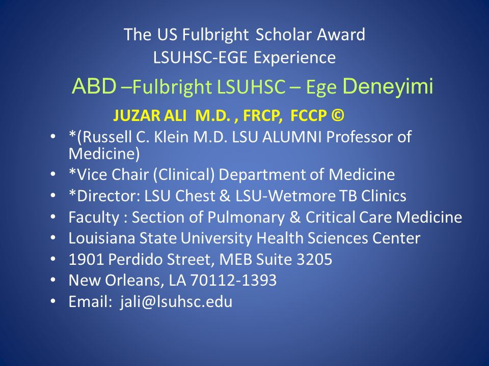 The US Fulbright Scholar Award LSUHSC-EGE Experience JUZAR ALI M.D., FRCP, FCCP © *(Russell C.