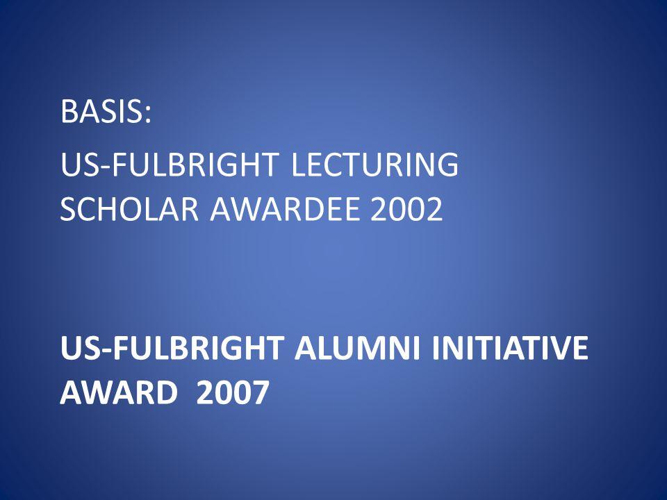 US-FULBRIGHT ALUMNI INITIATIVE AWARD 2007 BASIS: US-FULBRIGHT LECTURING SCHOLAR AWARDEE 2002