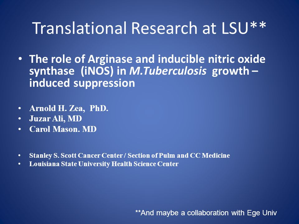Translational Research at LSU** The role of Arginase and inducible nitric oxide synthase (iNOS) in M.Tuberculosis growth – induced suppression Arnold H.
