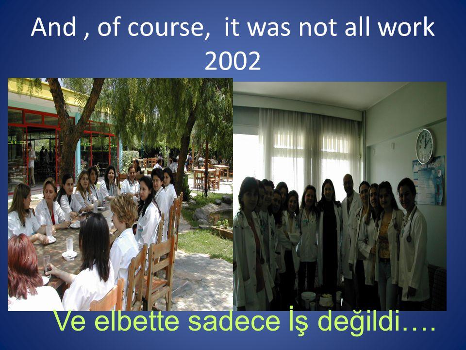 And, of course, it was not all work 2002 Ve elbette sadece İş değildi….