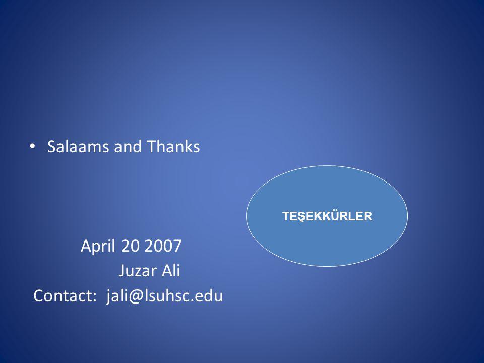 Salaams and Thanks April 20 2007 Juzar Ali Contact: jali@lsuhsc.edu TEŞEKKÜRLER