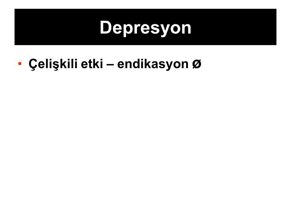 Depresyon Çelişkili etki – endikasyon ø