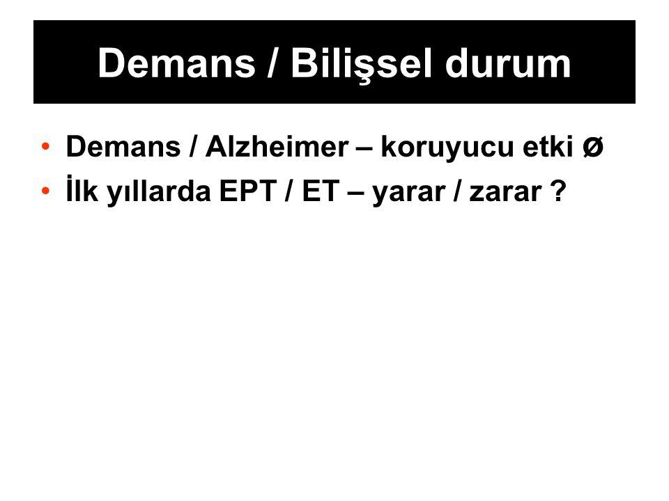 Demans / Bilişsel durum Demans / Alzheimer – koruyucu etki ø İlk yıllarda EPT / ET – yarar / zarar ?