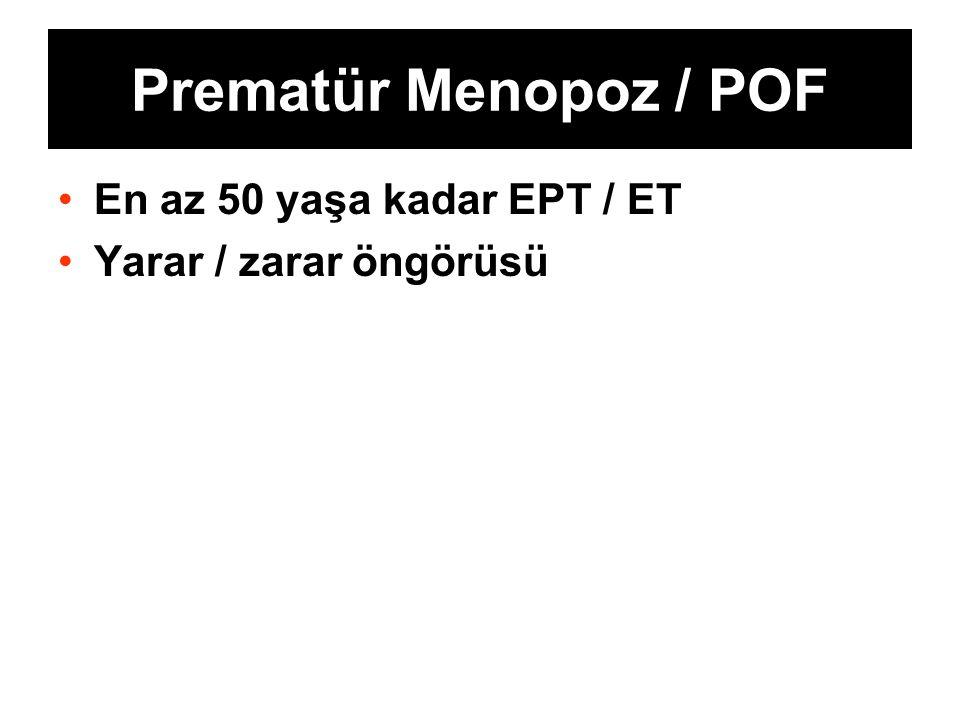 Prematür Menopoz / POF En az 50 yaşa kadar EPT / ET Yarar / zarar öngörüsü