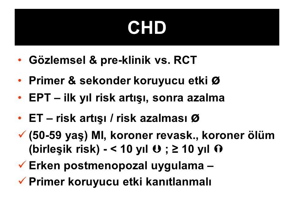 CHD Gözlemsel & pre-klinik vs. RCT Primer & sekonder koruyucu etki ø EPT – ilk yıl risk artışı, sonra azalma ET – risk artışı / risk azalması ø (50-59