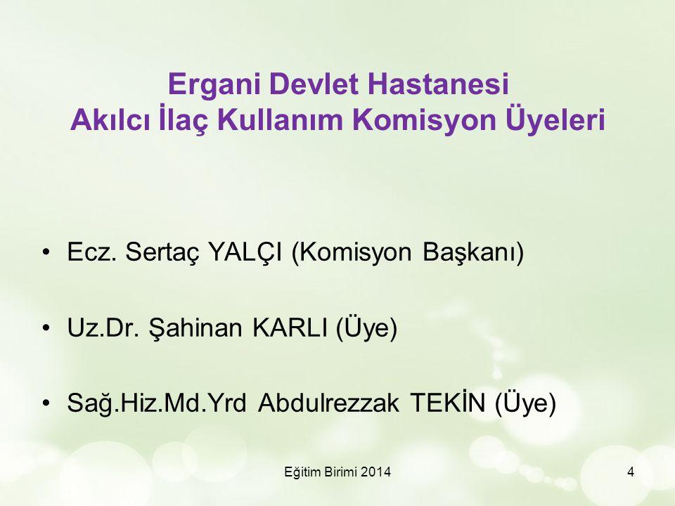 Ergani Devlet Hastanesi Akılcı İlaç Kullanım Komisyon Üyeleri Ecz. Sertaç YALÇI (Komisyon Başkanı) Uz.Dr. Şahinan KARLI (Üye) Sağ.Hiz.Md.Yrd Abdulrezz