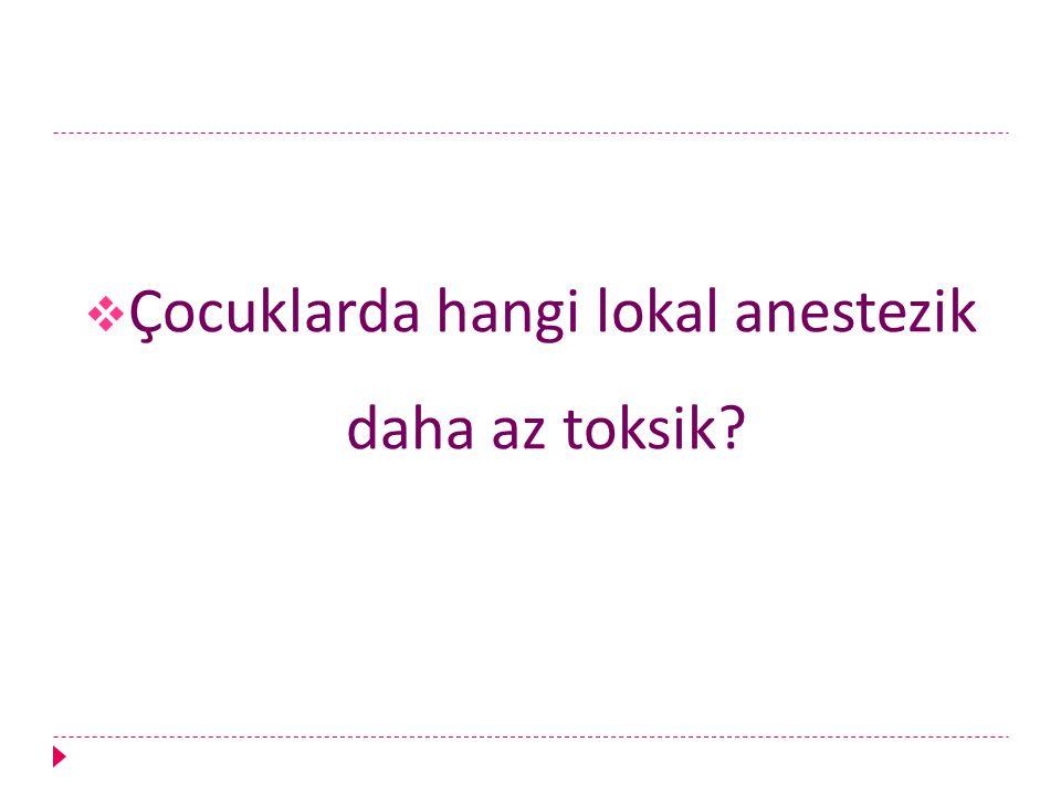  Çocuklarda hangi lokal anestezik daha az toksik?