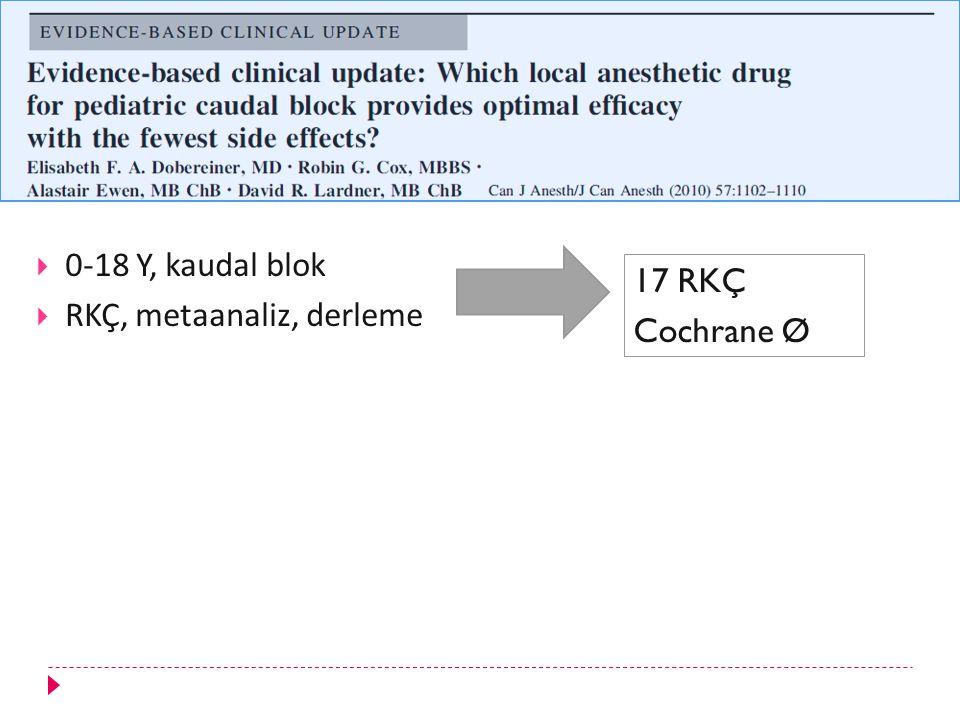  0-18 Y, kaudal blok  RKÇ, metaanaliz, derleme 17 RKÇ Cochrane Ø