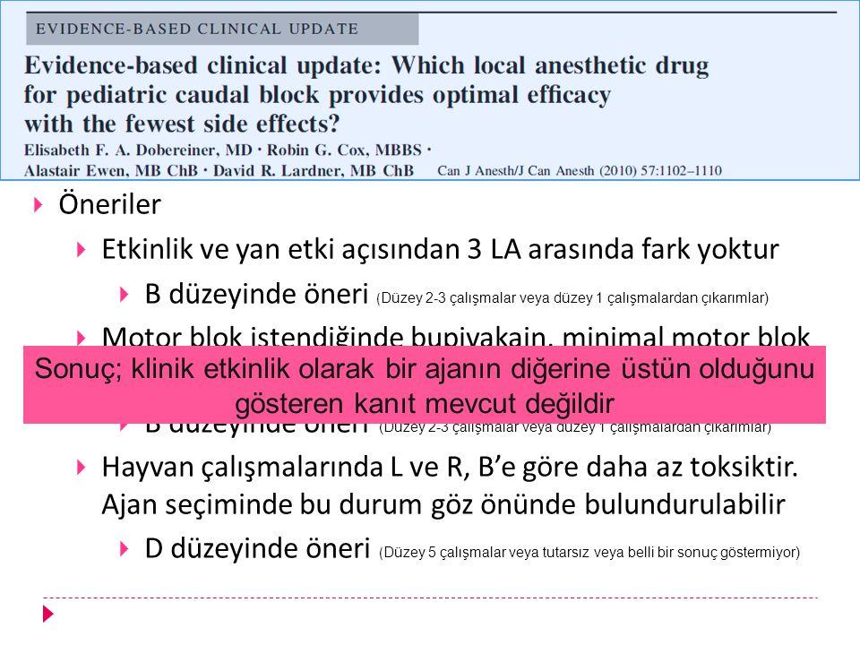  Öneriler  Etkinlik ve yan etki açısından 3 LA arasında fark yoktur  B düzeyinde öneri ( Düzey 2-3 çalışmalar veya düzey 1 çalışmalardan çıkarımlar