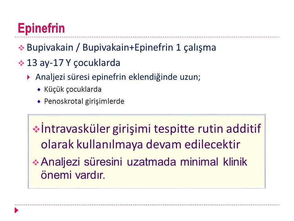  Bupivakain / Bupivakain+Epinefrin 1 çalışma  13 ay-17 Y çocuklarda  Analjezi süresi epinefrin eklendiğinde uzun; Küçük çocuklarda Penoskrotal giri