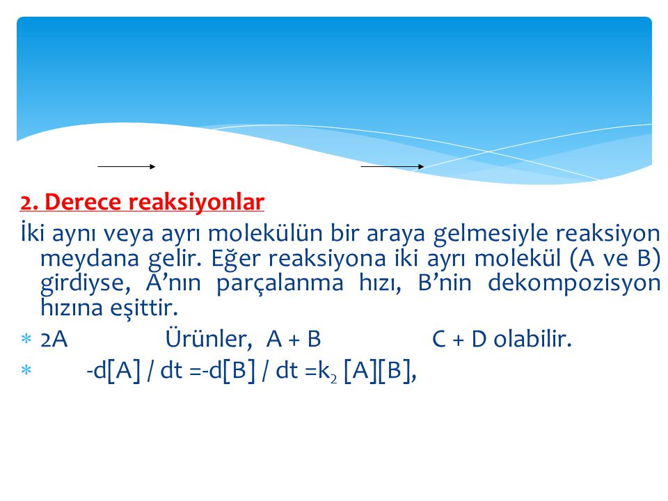  [A]'nın konsantrasyonu a , [B]'nin konsantrasyonu b ve t zamanında her ikisinin konsantrasyonlarındaki azalma x ise yani A ve B eşit konsantrasyonlarda değilse;  dx/dt = k2 (a-x)(b-x) olur.