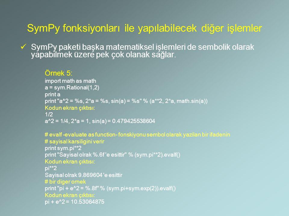 SymPy fonksiyonları ile yapılabilecek diğer işlemler SymPy paketi başka matematiksel işlemleri de sembolik olarak yapabilmek üzere pek çok olanak sağl
