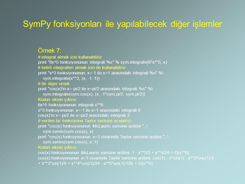 SymPy fonksiyonları ile yapılabilecek diğer işlemler Örnek 7: # integral almak icin kullanabiliriz print