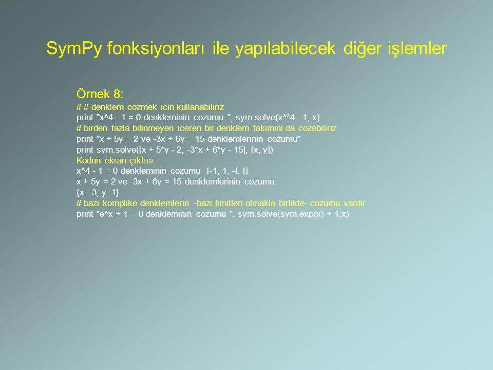 SymPy fonksiyonları ile yapılabilecek diğer işlemler Örnek 8: # # denklem cozmek icin kullanabiliriz print