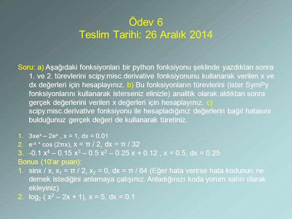 Ödev 6 Teslim Tarihi: 26 Aralık 2014 Soru: a) Aşağıdaki fonksiyonları bir python fonksiyonu şeklinde yazdıktan sonra 1. ve 2. türevlerini scipy.misc.d