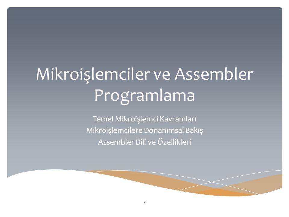 Mikroişlemciler ve Assembler Programlama 1 Temel Mikroişlemci Kavramları Mikroişlemcilere Donanımsal Bakış Assembler Dili ve Özellikleri
