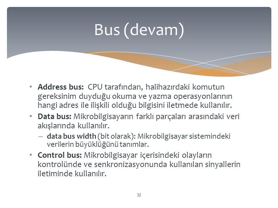 Address bus: CPU tarafından, halihazırdaki komutun gereksinim duyduğu okuma ve yazma operasyonlarının hangi adres ile ilişkili olduğu bilgisini iletmede kullanılır.