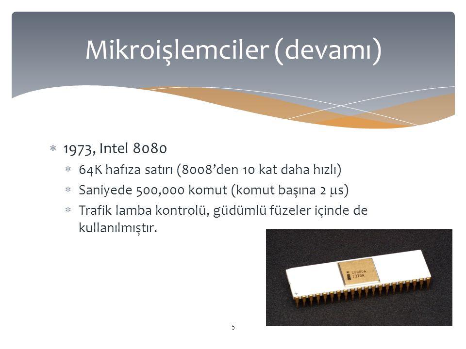  1973, Intel 8080  64K hafıza satırı (8008'den 10 kat daha hızlı)  Saniyede 500,000 komut (komut başına 2  s)  Trafik lamba kontrolü, güdümlü füz