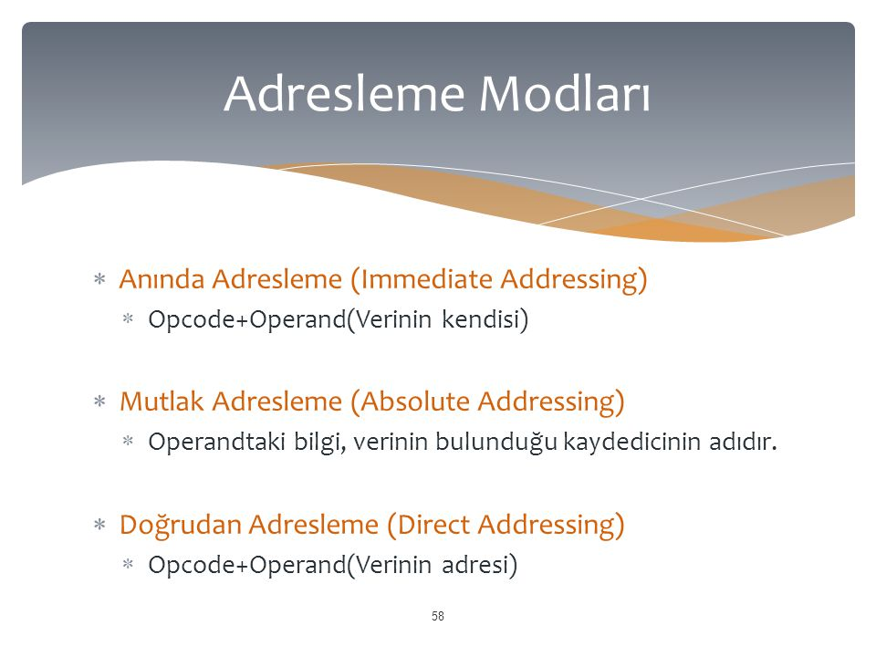  Anında Adresleme (Immediate Addressing)  Opcode+Operand(Verinin kendisi)  Mutlak Adresleme (Absolute Addressing)  Operandtaki bilgi, verinin bulu