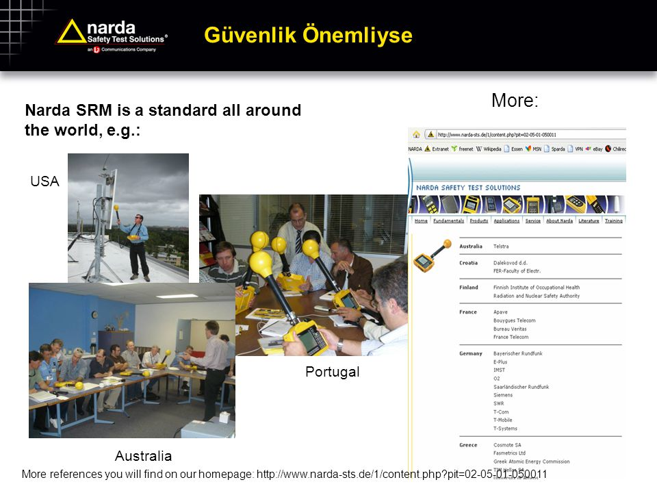 Güvenlik Önemliyse Narda SRM is a standard all around the world, e.g.: Portugal USA Australia More: More references you will find on our homepage: htt