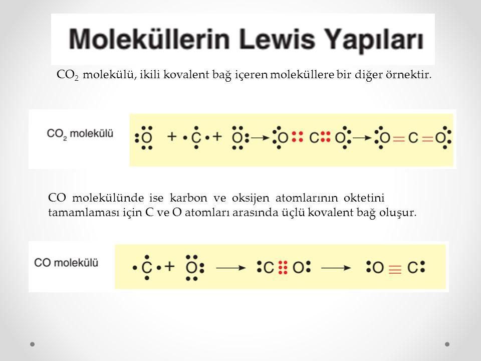 CO 2 molekülü, ikili kovalent bağ içeren moleküllere bir diğer örnektir. CO molekülünde ise karbon ve oksijen atomlarının oktetini tamamlaması için C