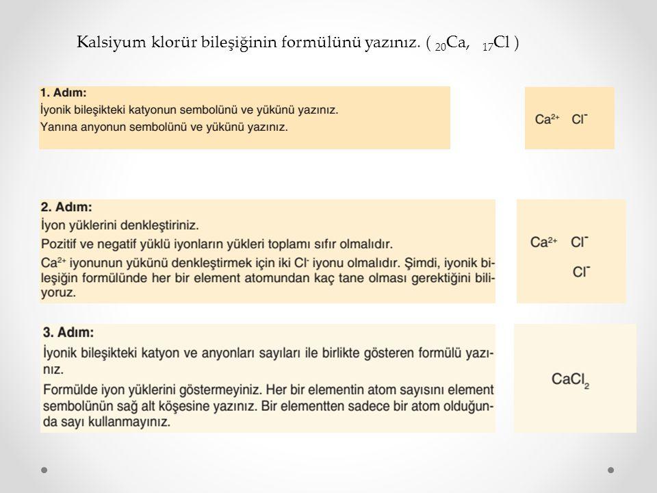 Kalsiyum klorür bileşiğinin formülünü yazınız. ( 20 Ca, 17 Cl )